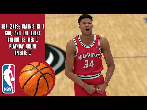 NBA 2K19: Giannis Is a God, And The Bucks Should Be Tier 1 - PlayNow Online Episode 1