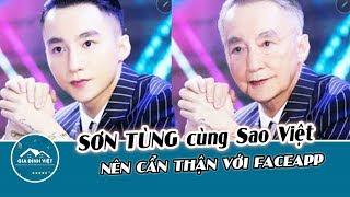 Sơn Tùng, Trấn Thành cùng nghệ sĩ Việt nên CẨN THẬN với FaceApp !