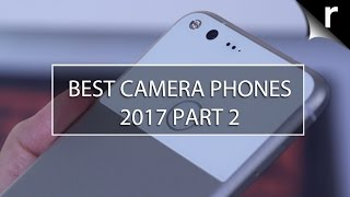 Best Camera Phones 2017: Part Two
