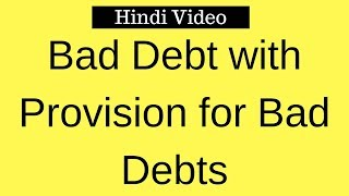 Bad Debt with Provision for Bad Debts - Everything in Hindi Video