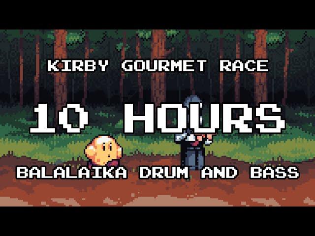 Kirby Gourmet Race - Balalaika Drum and Bass   10 hours