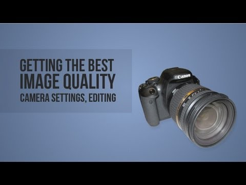 How to get the Best Image Quality - DSLR workflow
