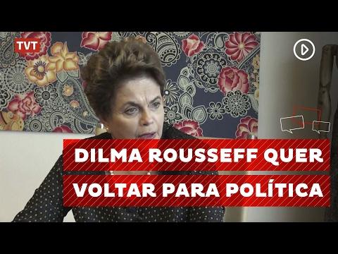 Dilma Rousseff diz que pode se candidatar a senadora ou deputada