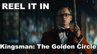 KINGSMAN: THE GOLDEN CIRCLE Movie Review- REEL IT IN