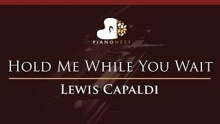 Lewis Capaldi - Hold Me While You Wait - HIGHER Key (Piano Karaoke / Sing Along)