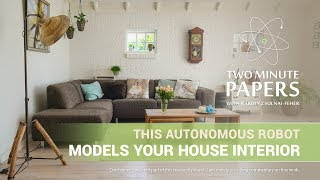 This Autonomous Robot Models Your House Interior | Two Minute Papers #222