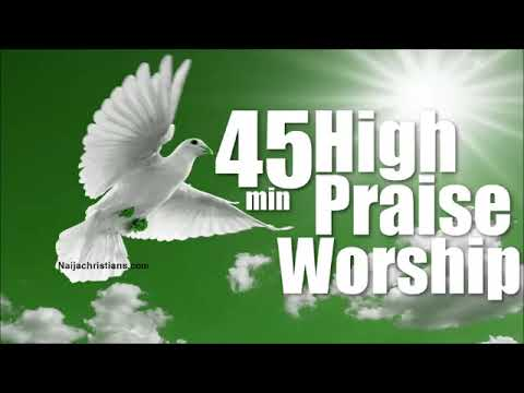 45 min High praise and worship| Mixtape Naija Africa Church Songs