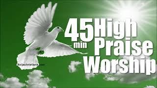 45 min High praise and worship  | Mixtape Naija Africa Church Songs