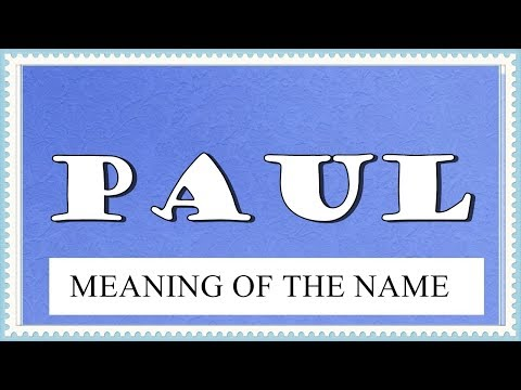 MEANING OF THE NAME PAUL, FUN FACTS