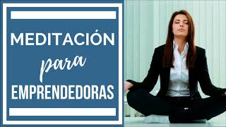 meditacion para empoderarte: meditación para emprendedoras que buscan el éxito