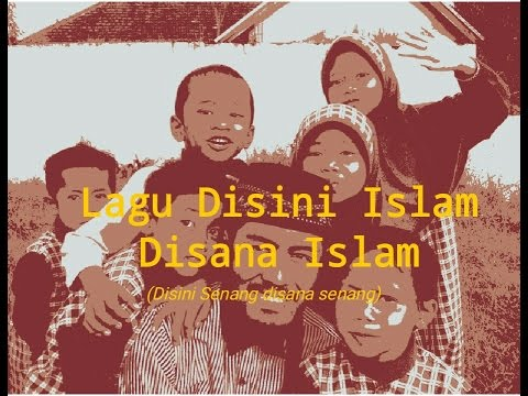 Lagu Anak Islam : Disini Islam Disana Islam
