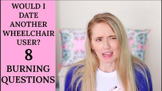 WOULD I DATE A WHEELCHAIR USER? ♿️| DO I WISH I WASN'T DISABLED? |Q&A 2018