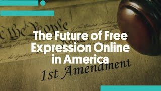 The Future of Free Expression Online in America