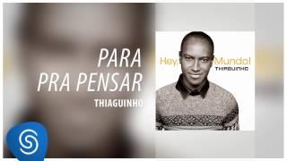 """Thiaguinho - Para Pra Pensar (Álbum """"Hey, Mundo!"""") [Áudio Oficial]"""