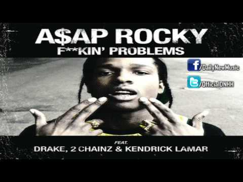 ASAP Rocky - Fuckin' Problems (Feat. Drake, 2 Chainz & Kendrick Lamar)