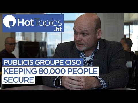 Publicis Groupe CISO on keeping 80,000 people secure