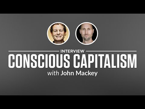 Interview: Conscious Capitalism with John Mackey
