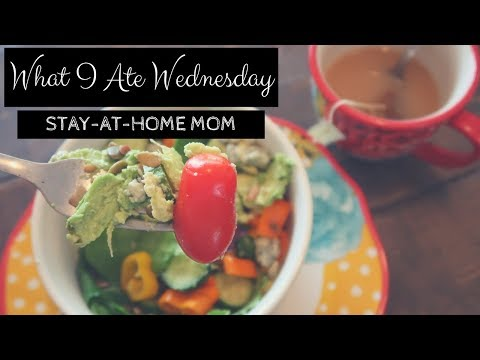 What I Ate Wednesday || Stay-at-Home Mom