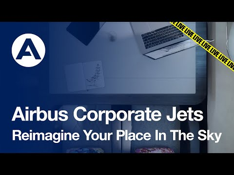 LIVE: Airbus Corporate Jets - Reimagine Your Place In The Sky