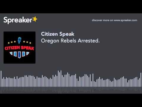 Oregon Rebels Arrested. (made with Spreaker)