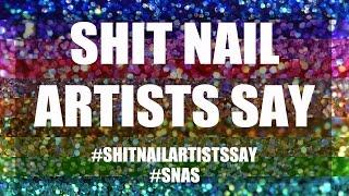 Shit Nail Artists Say