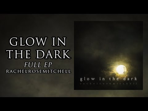 Glow In The Dark || Full Release || Rachel Rose Mitchell