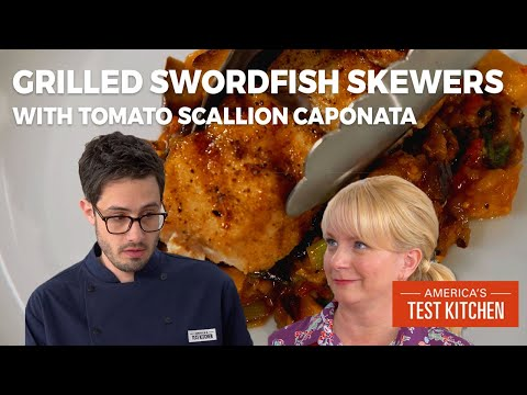 How To Make Grilled Swordfish Skewers With Tomato-Scallion Caponata