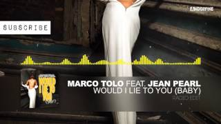 Marco Tolo feat. Jean Pearl - Would I Lie to You (Baby) (Radio Edit)
