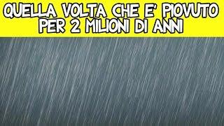 Quella Volta Che è Piovuto Per 2 Milioni Di Anni