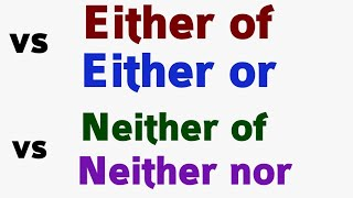 Use of either of vs either or | neither of vs neither nor | use of either of & neither nor by Taukir