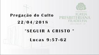 pregação 22/04/2018 (Seguir a Cristo)