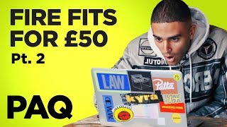 Fire Fits for £50 Pt. 2 | PAQ Ep #55 | A Show About Streetwear and Fashion