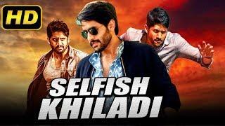 Selfish Khiladi (2019) Telugu Hindi Dubbed Full Movie   Naga Chaitanya, Karthika Nair
