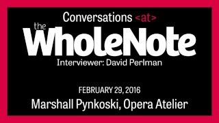 Conversations at The WholeNote - With Marshall Pynkoski
