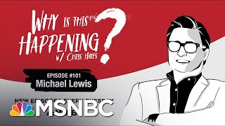 Chris Hayes Podcast With Michael Lewis | Why Is This Happening? - Ep 101 | MSNBC
