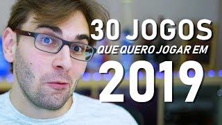 OS 30 GAMES QUE MAIS QUERO JOGAR EM 2019!!!