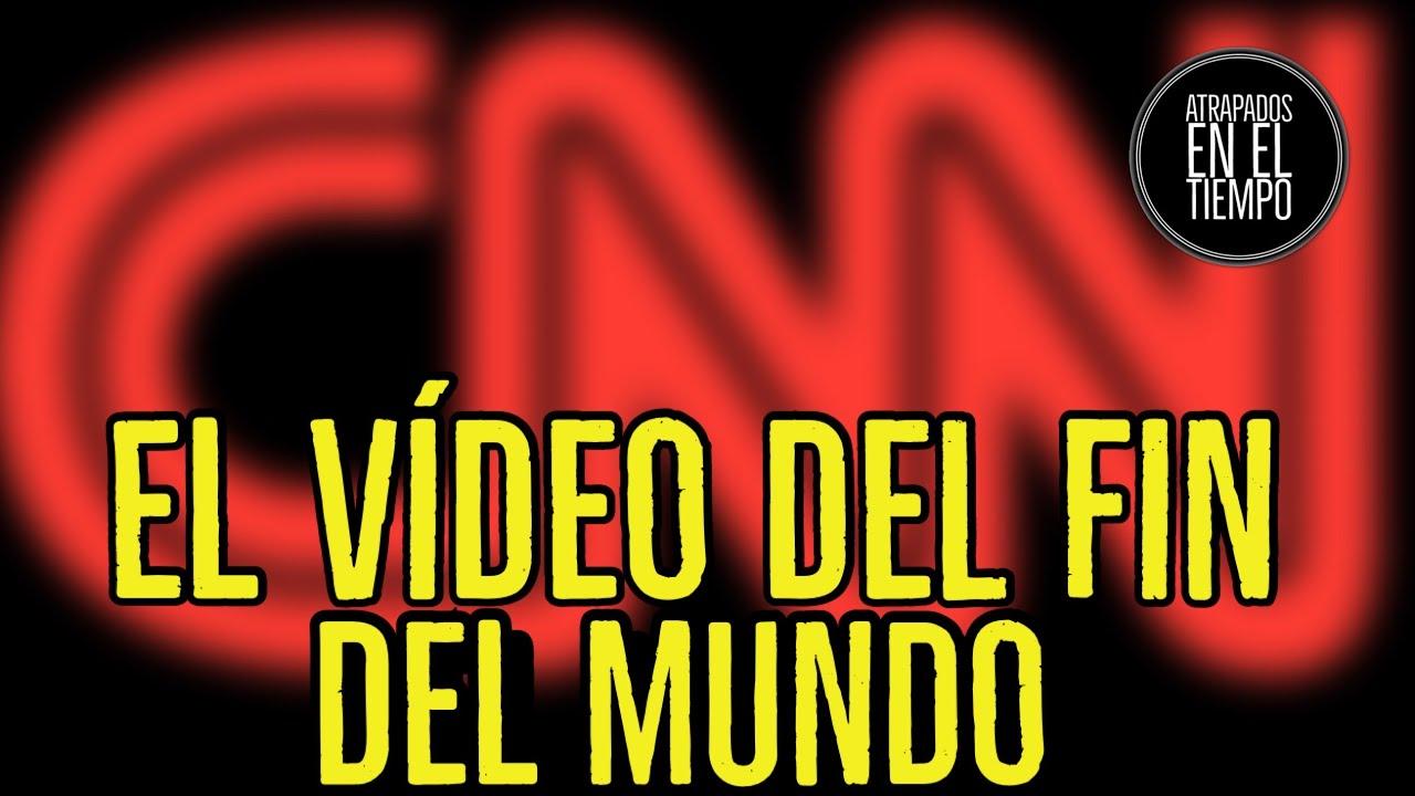 EL VIDEO DEL FIN DE LOS TIEMPOS DE CNN