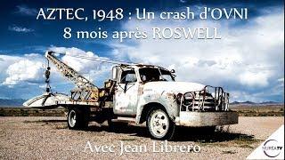 « AZTEC, 1948 : Un crash d'OVNI 8 mois après Roswell » avec Jean Librero - NURÉA TV