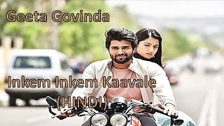 Inkem Inkem Inkem Kaavaale - HINDI Version   Geetha Govindam Song   Geeta Govind  Vijay Devarakonda