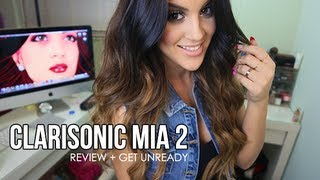 Clarisonic Mia 2 Review + Get UNready + Extras