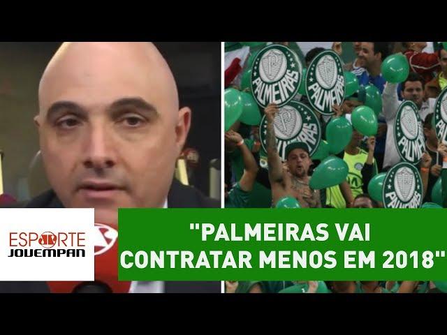 """""""Palmeiras vai contratar MENOS em 2018"""", diz Galiotte"""