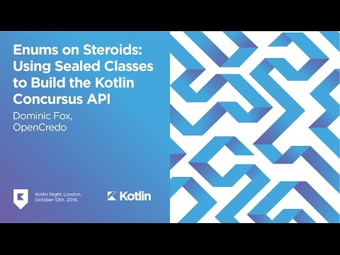 """""""Enums on Steroids: Using Sealed Classes to Build Concursus API"""" by Dominic Fox. Kotlin Night London"""