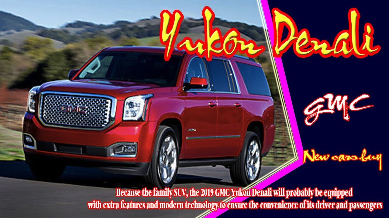 2019 Gmc Yukon Denali >> 2019 Gmc Yukon Denali | 2019 Gmc Yukon Denali Xl | 2019 Gmc Yukon Denali Grill | new cars buy ...
