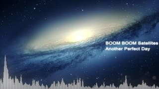 Boom Boom Satellites - Another Perfect Day