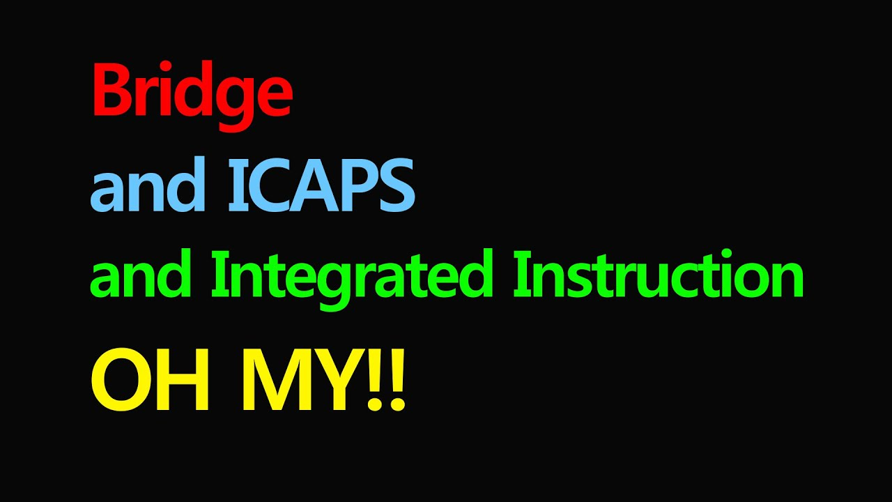 Bridge And Icaps And Integrated Instruction Oh My Youtube