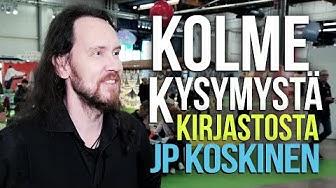 Kolme kysymystä kirjastosta – JP Koskinen