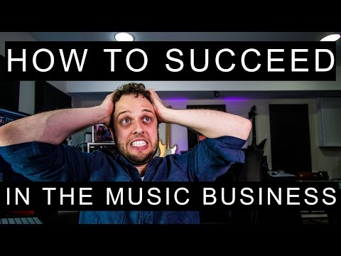 How to Succeed in the Music Business (Part 1)