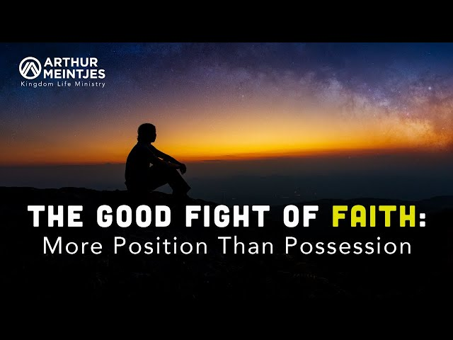 The Good Fight of Faith: More Position than Possession