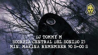 Tommy M - Scorpia Central del Sonido 15 min.  Makina  Remember 90's-00's