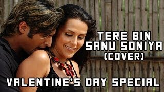 Tere Bin Sanu Soniya (Cover Song) | 2014 Valentines Day Special Dedication